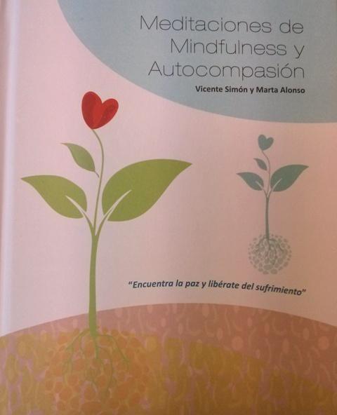Meditaciones de mindfulness y autocompasión. Simón V. y Alonso M.